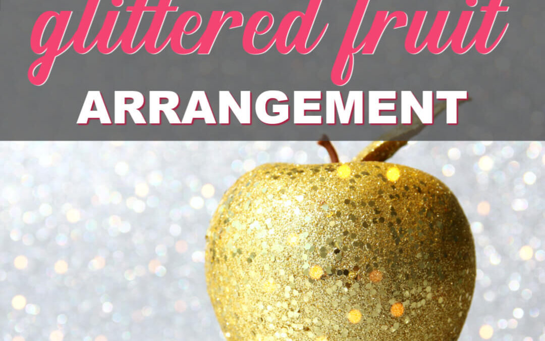 How To Make A Glittered Fruit Arrangement For The Holidays