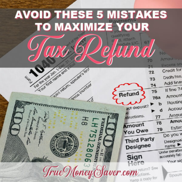 Avoid These 5 Mistakes To Maximize Your IRS Tax Refund