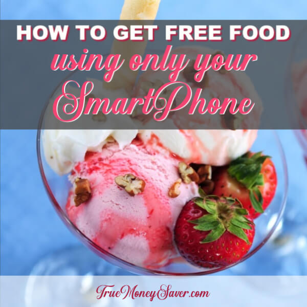 How To Get FREE Food Using Only Your SmartPhone! (7 Completely FREE Items Plus 4 Almost Free)