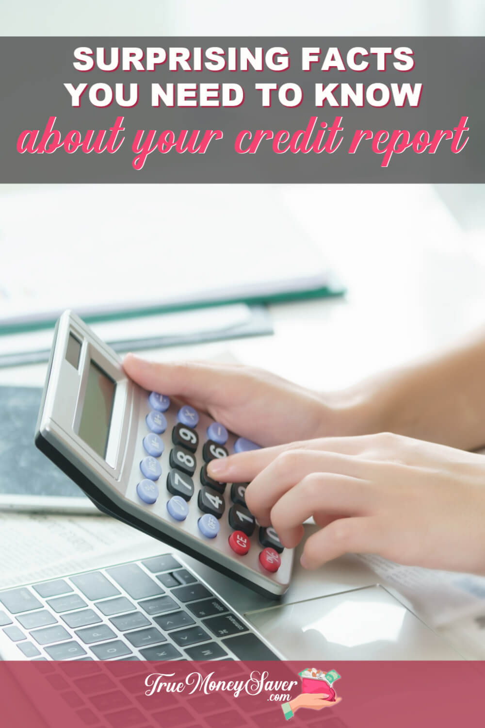 Your credit report is more important than you realize! Get informed about your credit with these surprising facts about your credit report today! #truemoneysaver #debt #credit #creditreport #creditscore #savingmoney