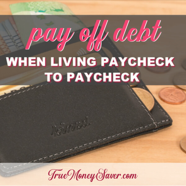 How To Pay Off Debt When Living Paycheck To Paycheck