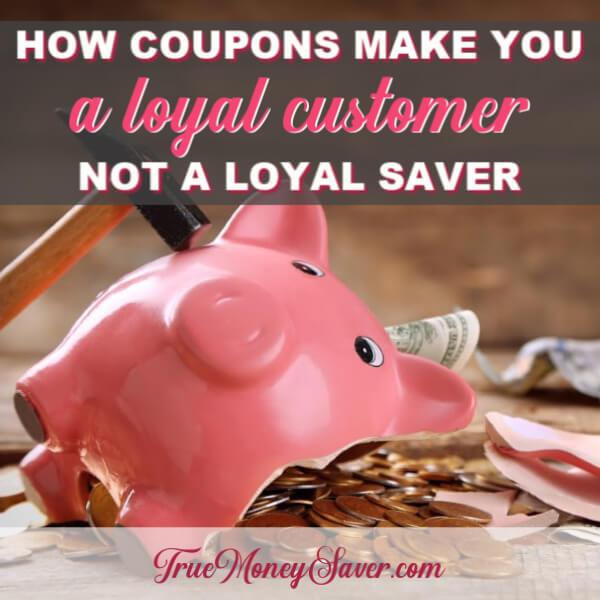 How Coupons Make You A Loyal Customer Not A Loyal Saver