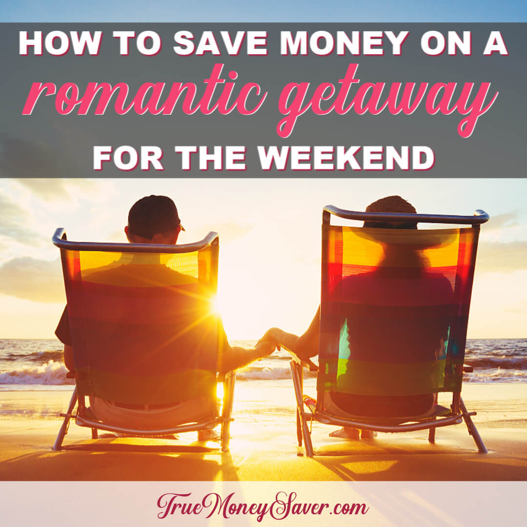 How To Save Money On A Romantic Getaway For The Weekend