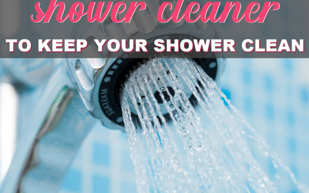 The Best Shower Cleaner To Keep Your Shower Clean