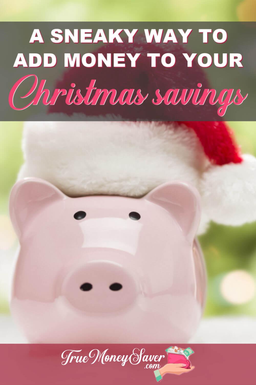 A Sneaky Way To Grow Your Christmas Savings Account