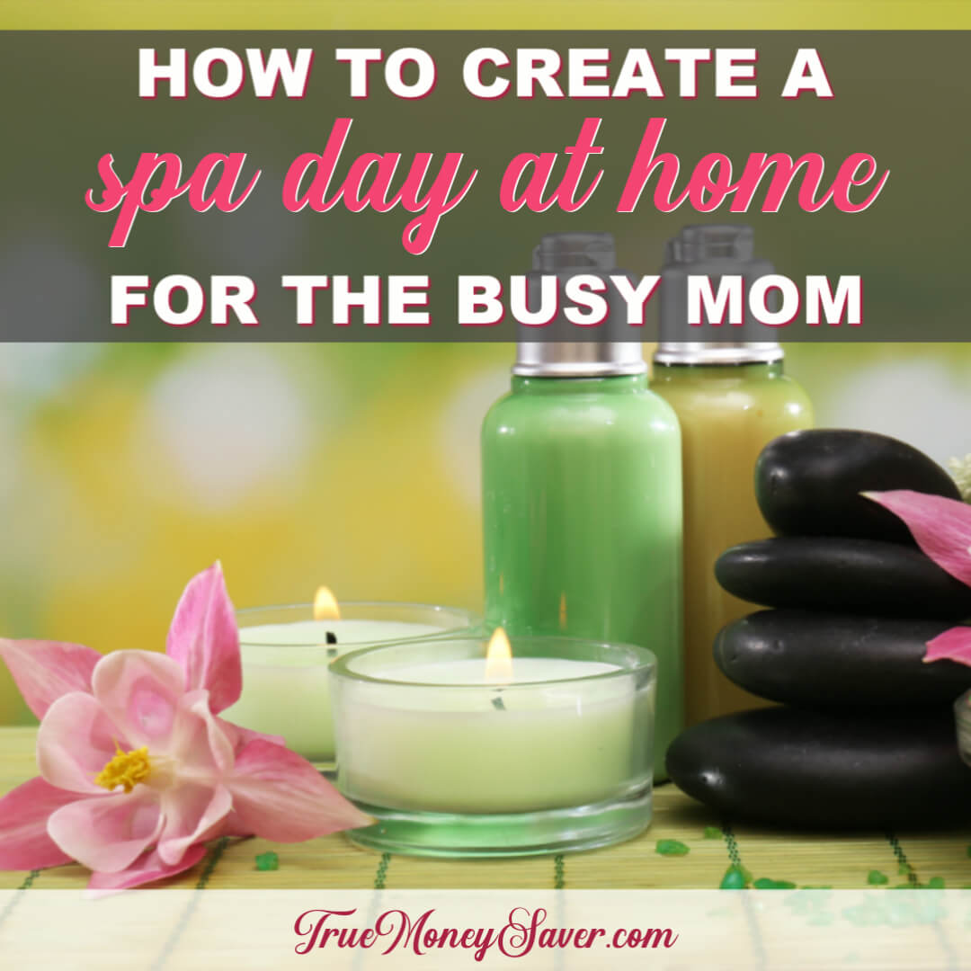 How To Create An Inexpensive Spa Day At Home For The Busy Mom