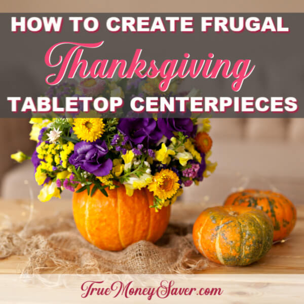 How To Create Frugal & Festive Thanksgiving Tabletop Centerpieces