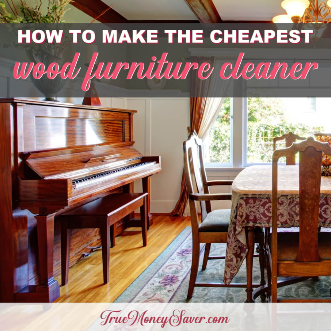 How To Make The Cheapest Wood Furniture Cleaner