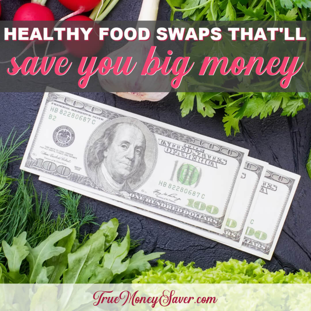 My 11 Healthy Food Swaps That Will Really Save You Big Money