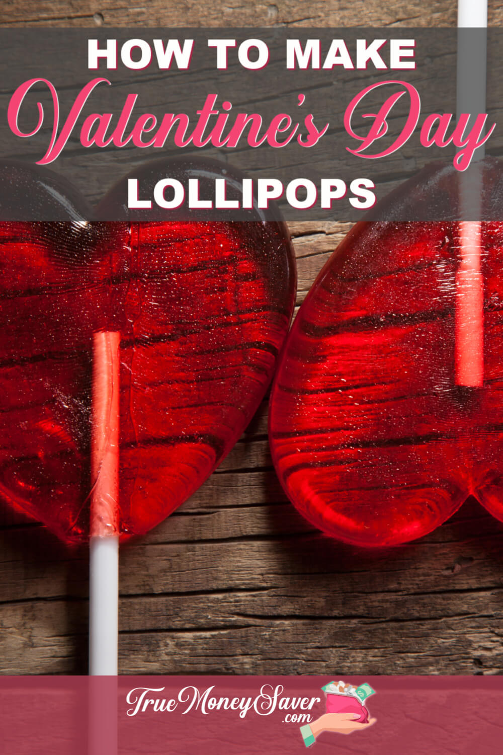Want to make a homemade gift to share the love this Valentine\'s Day? These Valentine\'s Day lollipops are it! Use this hard candy lollipops recipe to make the best DIY candy lollipops you\'ve ever tasted! Start making these now! #truemoneysaver #diy #diygift #valentines #valentinesday #valentinesgift #valentine #valentineslollipop #valentineslollipops #valentinessuckers #valentinessucker #lollipop #lollipops #diylollipop #diylollipops #candy #candycandy #diycandy #homemadecandy