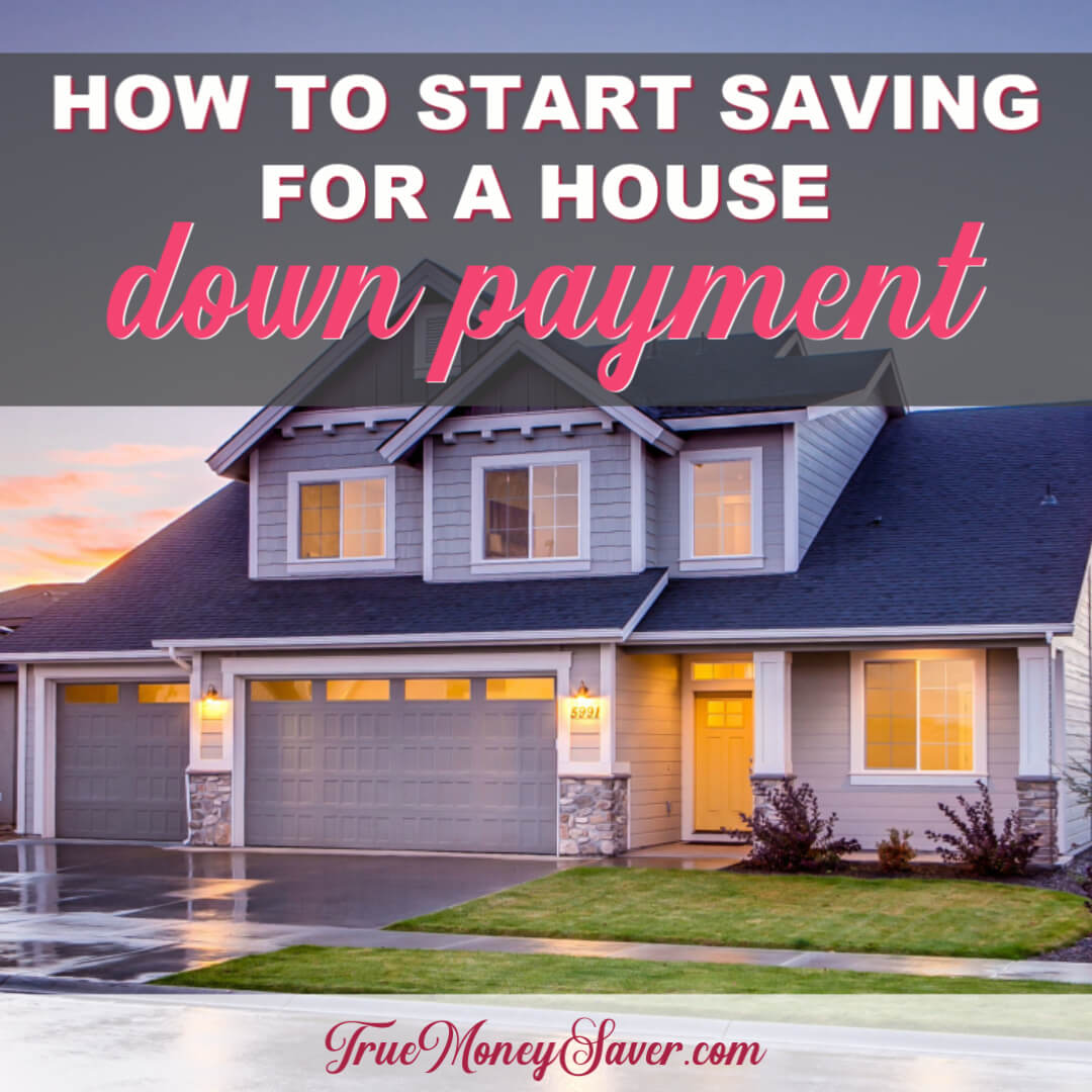 How To Start Saving For A House Down Payment Now