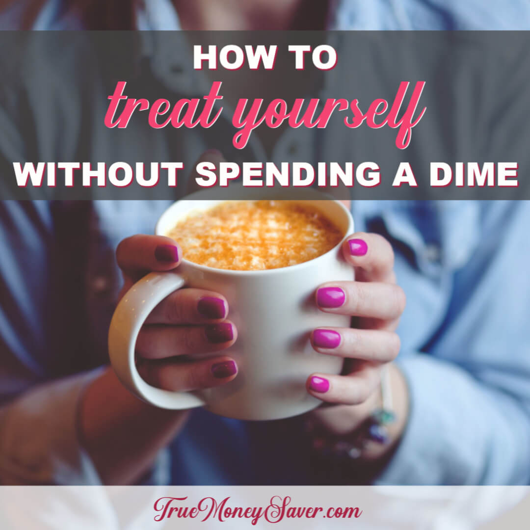 How To Treat Yourself Without Spending A Dime