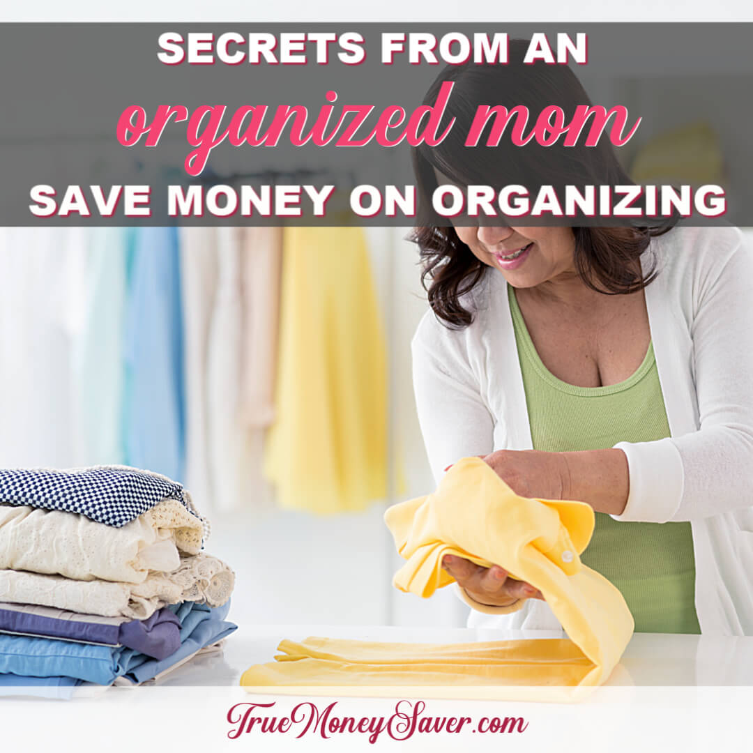 Secrets From An Organized Mom – How To Save Money On Organizing