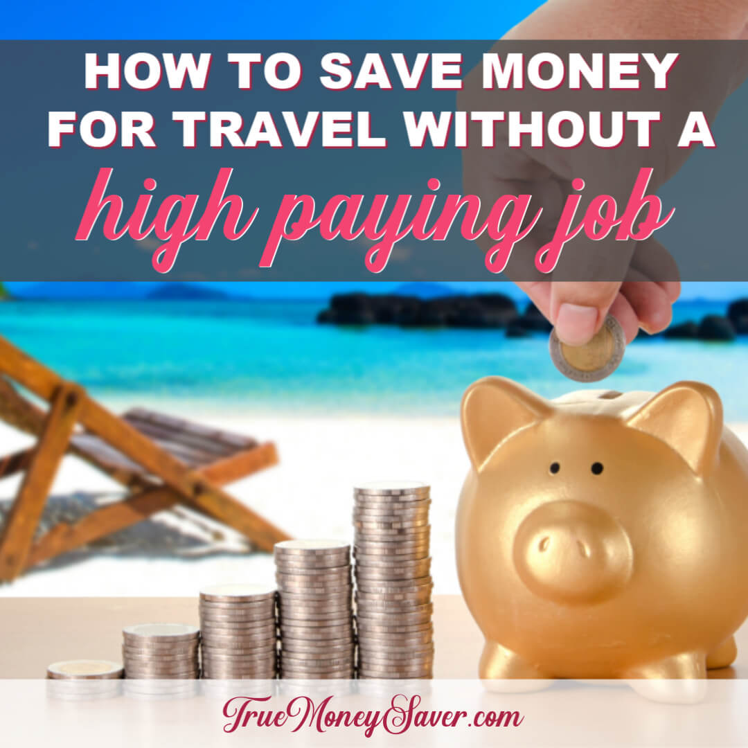 How To Save Money For Travel Without A High Paying Job