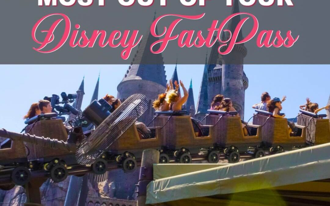 How To Get The Most Out Of Your Disney FastPass