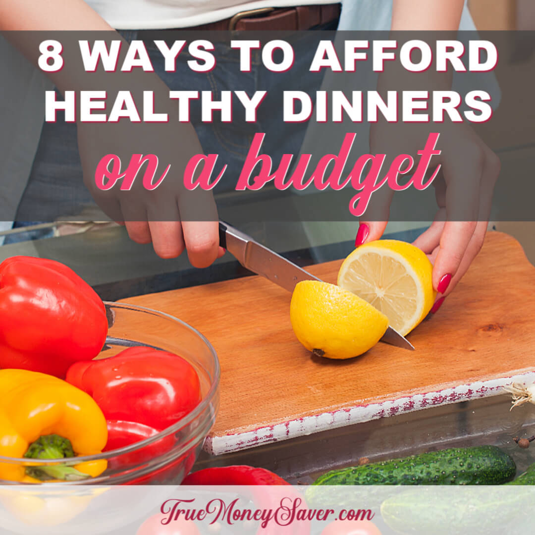 8 Affordable Ways To Plan A Healthy Dinner