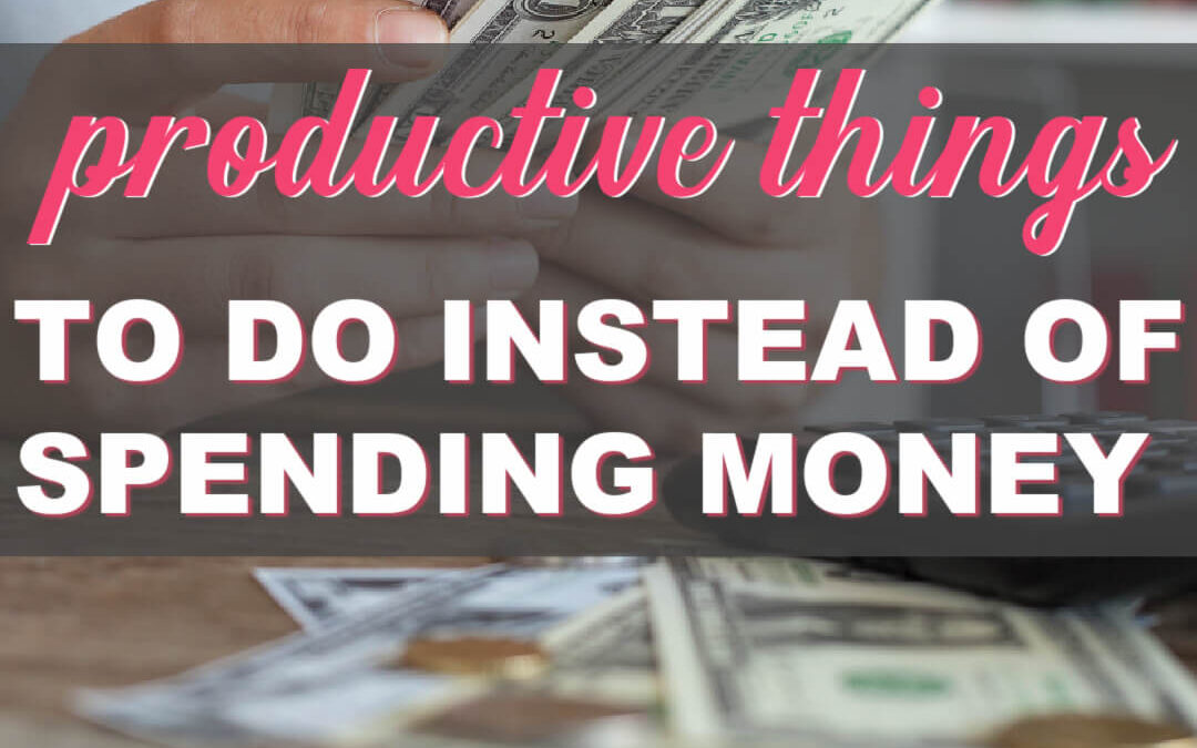 6 Productive Things To Do Instead Of Spending Money